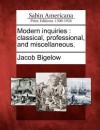 Modern Inquiries: Classical, Professional, and Miscellaneous. - Jacob Bigelow