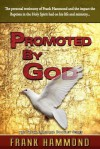 Promoted by God: The personal testimony of Frank Hammond and the impact the Baptism in the Holy Spirit had on his life and ministry... - Frank Hammond