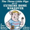 The Three Little Pigs Get an Extreme Home Makeover & other Modern Mash-ups - Caprice Hokstad, Richard Svensson