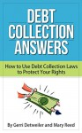 Debt Collection Answers: How to Use Debt Collection Laws to Protect Your Rights - Gerri Detweiler, Mary Reed