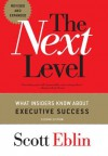 The Next Level: What Insiders Know About Executive Success, 2nd Edition - Scott Eblin