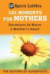 101 Moments for Mothers: Devotions to Warm a Mother's Heart - Guideposts Books