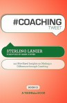 # COACHING tweet Book01: 140 Bite-Sized Insights On Making A Difference Through Executive Coaching - Sterling Lanier, Rajesh Setty