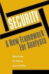 Security: A New Framework for Analysis - Barry Buzan, Jaap De Wilde, Ole Wver