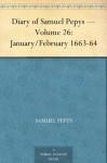 Diary of Samuel Pepys - Volume 26: January/February 1663-64 - Samuel Pepys, Mynors Bright