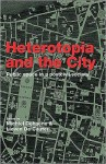 Heterotopia and the City: Public Space in a Postcivil Society - Michiel Dehaene, Lieven De Cauter