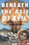 Beneath the Axis of Evil: One Man's Journey into the Horrors of War - Neal Pollack