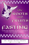 The Roots and Fruits of Fasting - Mary Ruth Swope