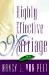 Highly Effective Marriage - Nancy L. Van Pelt