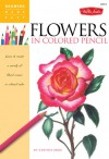 Flowers in Colored Pencil: Learn to render a variety of floral scenes in vibrant color - Cynthia Knox
