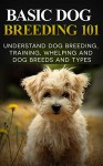 Basic Dog Breeding 101: Understand Dog Training, Training, Whelping and Dog Breeds and Types - Stuart Anderson