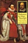 Shakespeare, The King's Playwright: Theater In The Stuart Court, 1603 1613 - Alvin B. Kernan