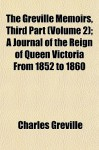The Greville Memoirs, Third Part (Volume 2); A Journal of the Reign of Queen Victoria from 1852 to 1860 - Charles Cavendish Fulke Greville