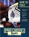 Fish Carving Basics: How to Paint (Fish Carving Basics) - Curtis J. Badger