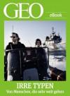Irre Typen: Von Menschen, die sehr weit gehen (GEO eBook) (German Edition) - Geo, GEO Magazin, GEO eBook