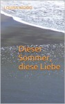 Dieser Sommer, diese Liebe (German Edition) - Louisa Wood