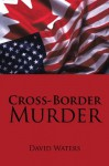 Cross-Border Murder - David Waters