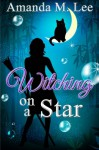 Witching on a Star: A Wicked Witches of the Midwest Mystery -- Book 4 (Volume 4) - Amanda M. Lee