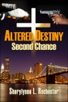 Altered Destiny: Second Chance - Sherylynne L. Rochester