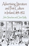 Advertising, Literature and Print Culture in Ireland, 1891-1922 - John Strachan, Claire Nally