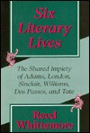 Six Literary Lives: The Shared Impiety of Adams, London, Sinclair, Williams, Dos Passos, and Tate - Reed Whittemore