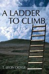 A Ladder to Climb - T. Leon Doyle