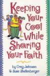 Keeping Your Cool While Sharing Your Faith - Greg Johnson, Susie Shellenberger