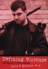 Defining Violence: The Search for Understanding - David E. Morrison, Michael Svennevig, Brent MacGregor, Julie Firmstone