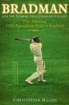 Bradman And The Summer That Changed Cricket: The amazing 1930 Australian Tour Of England - Christopher Hilton