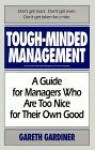 Tough-Minded Management: A Guide for Managers Who Are Too Nice for Their Own Good - Gareth Gardiner