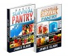Survival Pantry Box Set: Beginners and Advanced Guides to Food and Water Storage, Canning, and Preserving (Prepping, Survival Pantry) - James Clark