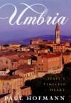 The Umbria: Italy's Timeless Heart - Paul Hofmann