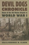 Devil Dogs Chronicle: Voices of the 4th Marine Brigade in World War I (Modern War Studies) - George B. Clark