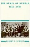 The Dukes of Durham, 1865-1929 - Robert F. Durden