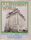 A Different World: Stories of Great Hotels - Christopher Matthew, Ben Martin