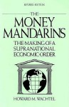 The Money Mandarins: The Making of a Supranational Economic Order - Howard M. Wachtel