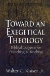 Toward an Exegetical Theology: Biblical Exegesis for Preaching and Teaching - Walter C. Kaiser Jr.