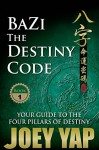 BaZi The Destiny Code: Understand the DNA Coding of Your Destiny - Joey Yap
