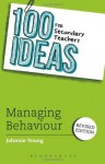 100 Ideas for Secondary Teachers: Managing Behaviour (100 Ideas for Teachers) - Johnnie Young