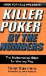 Killer Poker By the Numbers: Mathematical Edge for Winning Play - Tony Guerrera, John Vorhaus