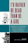 I'd Rather Be Dead Than Be a Girl: Implications of Whitehead, Whorf, and Piaget for Inclusive Language in Religious Education - John Sweeney