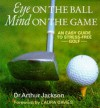 Eye On The Ball, Mind On The Game: Easy Guide To Stress Free Golf - Arthur Jackson