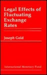 Legal Effects of Fluctuating Exchange Rates - Joseph Gold