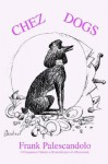 Chez Dogs: A companion volume to <i>Remembrance of a Restaurant</i> - Frank Palescandolo