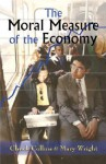 The Moral Measure of the Economy - Chuck Collins, Mary Wright