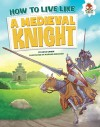 How to Live Like a Medieval Knight (How to Live Like...) - Anita Ganeri, Mariano Epelbaum