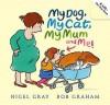 My Dog, My Cat, My Mum and Me!. Nigel Gray - Nigel Gray
