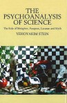 The Psychoanalysis of Science: The Role Of Metaphor, Paraprax, Lacunae And Myth - Yehoyakim Stein