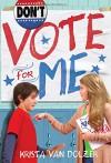 Don't Vote for Me - Krista Van Dolzer