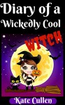 Diary Of a Wickedly Cool Witch: Bullies and Baddies (The Wickedly Cool Witch series Book 1) - Kate Cullen